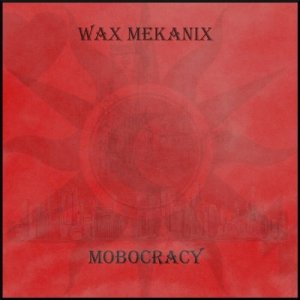 Wax Mekanix - Mobocracy [WEB] (2020)