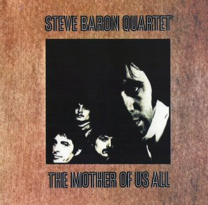Steve Baron Quartet - The Mother Of Us All (1969) (Reissue, 2007)