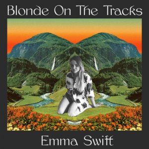 Emma Swift - Blonde On The Tracks [Deluxe Edition] (2020) [WEB]