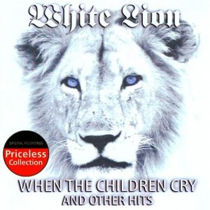 White Lion - When The Children Cry And Other Hits (2007)