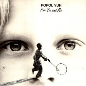 Popol Vuh - For You And Me (1991)