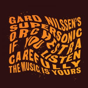 Gard Nilssen's Supersonic Orchestra - If You Listen Carefully the Music Is Yours (2020) [WEB]