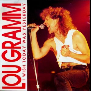 Lou Gramm - I Wish Today Was Yesterday (1988)